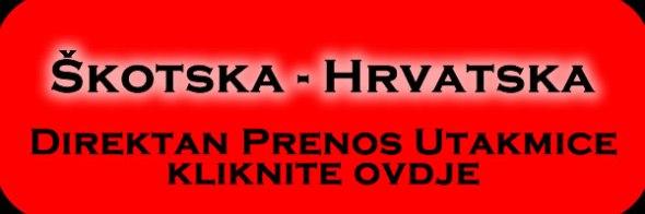 Škotska - Hrvatska Direktan prenos utakmice: Kliknite ovdje!