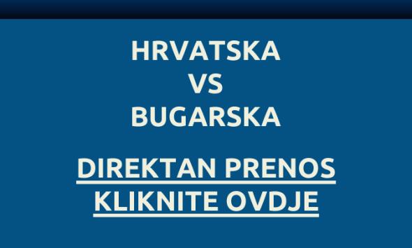 Direktan Prenos Utakmice Hrvatska Bugarska Uzivo